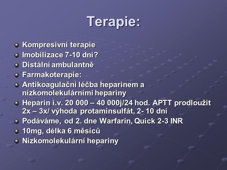 Terapie: Kompresivní terapie Imobilizace 7-10 dní? Distální ambulantně Farmakoterapie: Antikoagulační léčba heparinem a nízkomolekulárními hepariny He
