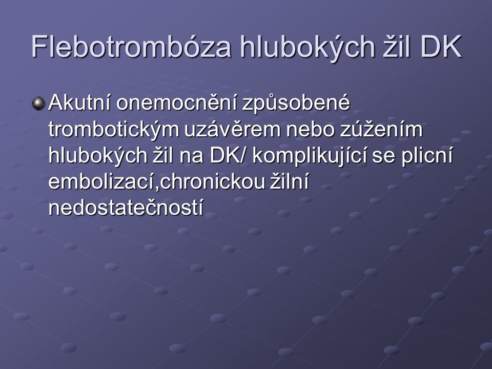 Flebotrombóza hlubokých žil DK Akutní onemocnění způsobené trombotickým uzávěrem nebo zúžením hlubokých žil na DK/ komplikující se plicní embolizací,c
