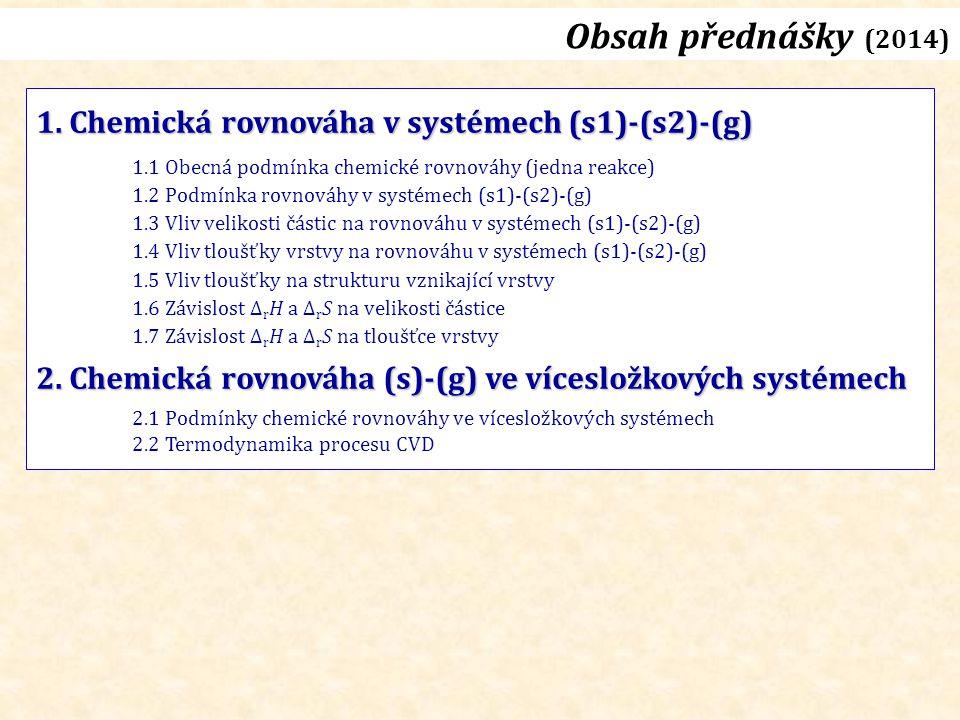 Obsah přednášky (2014) 1. Chemická rovnováha v systémech (s1)-(s2)-(g) 1.1 Obecná podmínka chemické rovnováhy (jedna reakce) 1.2 Podmínka rovnováhy v