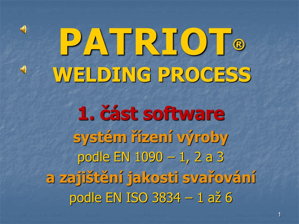 PATRIOT ® WELDING PROCESS 1.