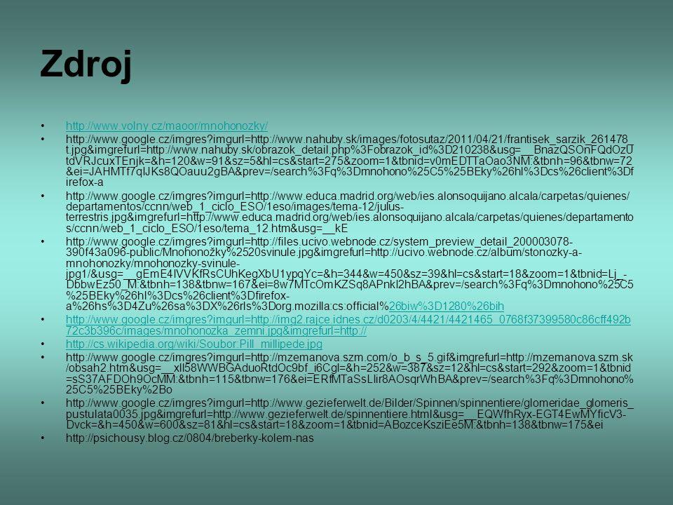 Zdroj http://www.volny.cz/maoor/mnohonozky/ http://www.google.cz/imgres?imgurl=http://www.nahuby.sk/images/fotosutaz/2011/04/21/frantisek_sarzik_26147