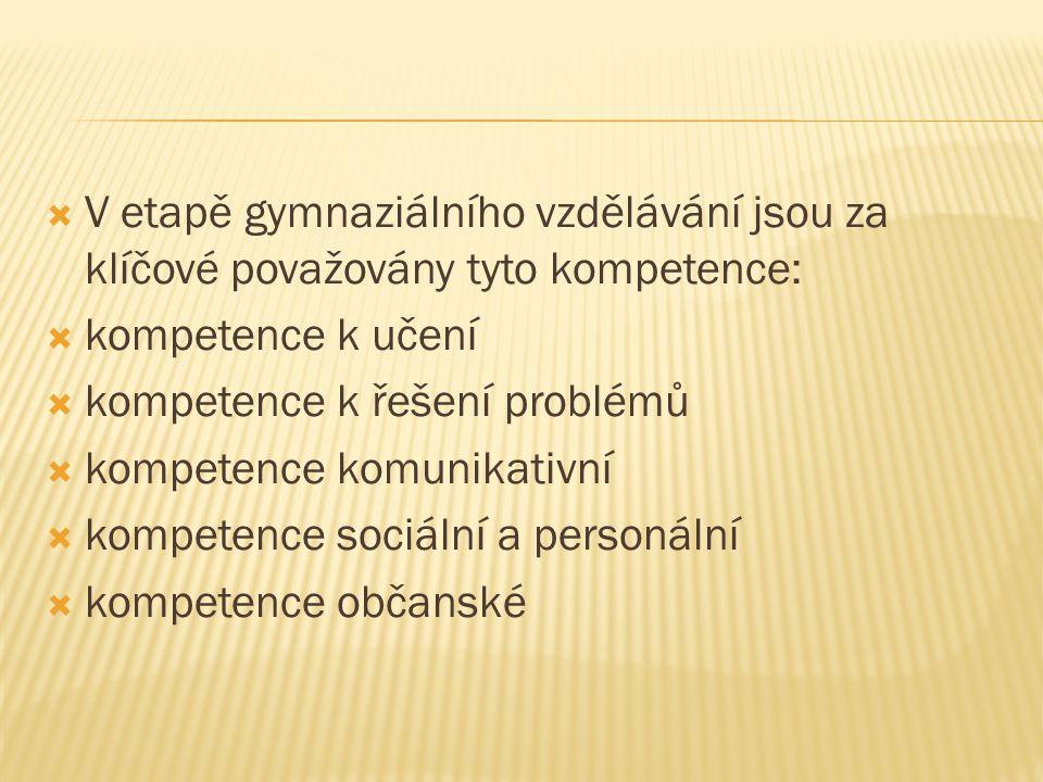 V etapě gymnaziálního vzdělávání jsou za klíčové považovány tyto kompetence:  kompetence k učení  kompetence k řešení problémů  kompetence komuni