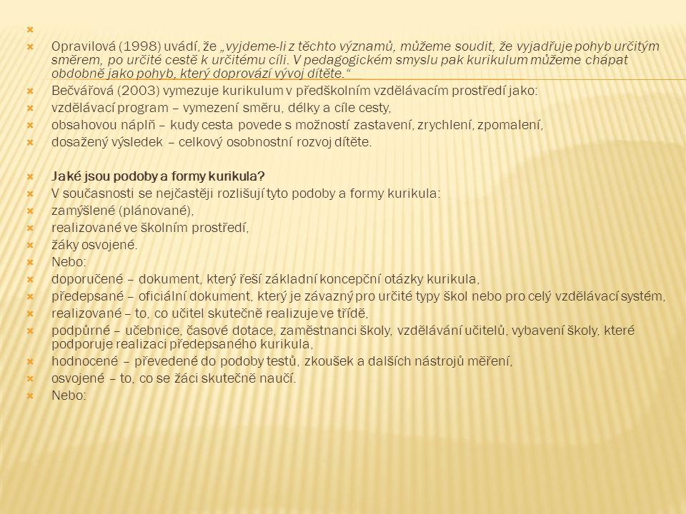  Formální kurikulum, které zahrnuje komplexní projekt cílů, obsahu, prostředků a organizace vzdělávání.