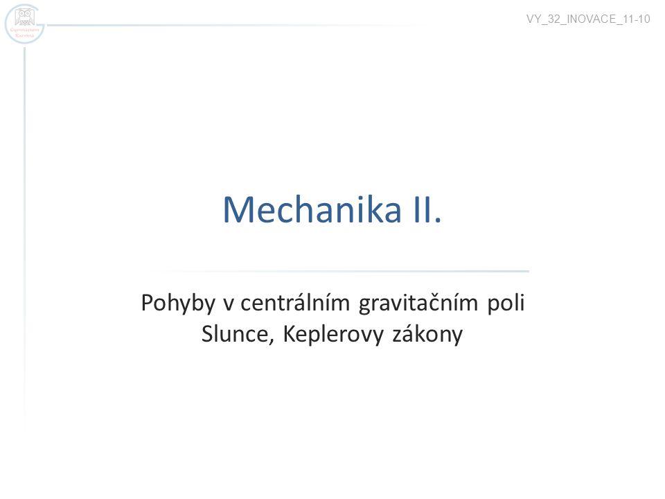 Mechanika II. Pohyby v centrálním gravitačním poli Slunce, Keplerovy zákony VY_32_INOVACE_11-10