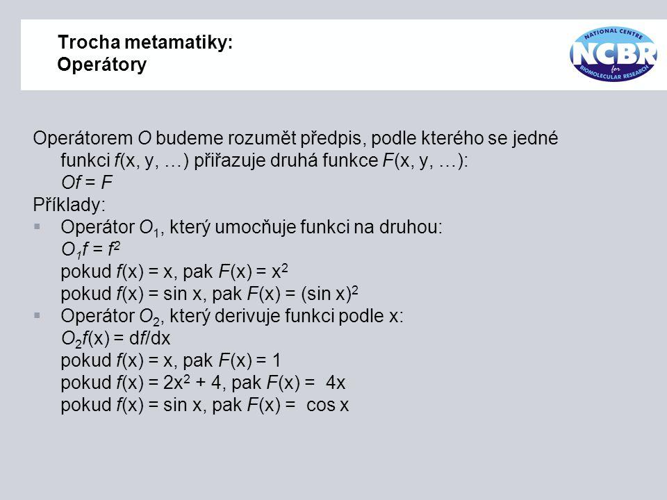 Trocha metamatiky: Operátory Operátorem O budeme rozumět předpis, podle kterého se jedné funkci f(x, y, …) přiřazuje druhá funkce F(x, y, …): Of = F P