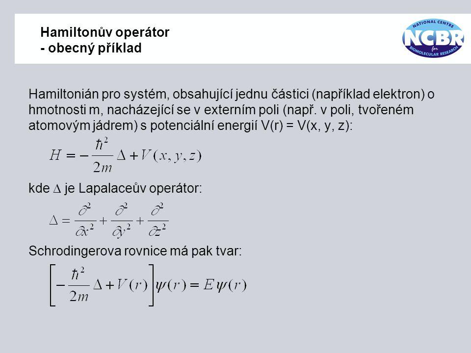 Hamiltonův operátor - obecný příklad Hamiltonián pro systém, obsahující jednu částici (například elektron) o hmotnosti m, nacházející se v externím po