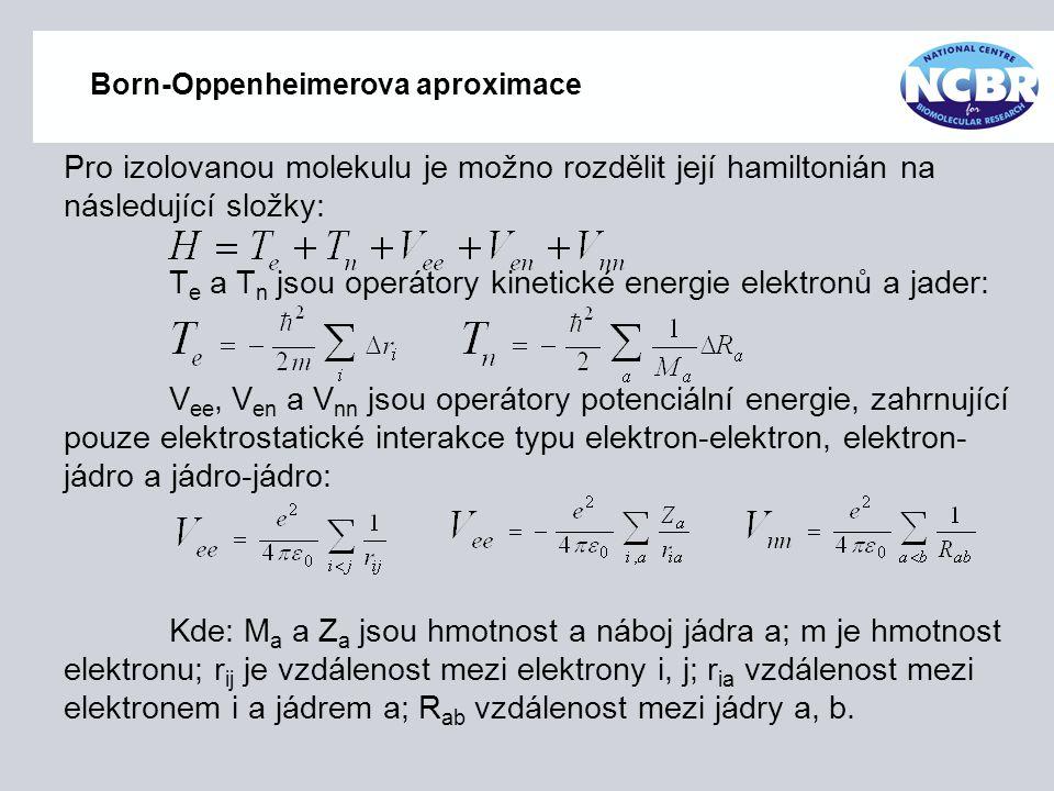 Born-Oppenheimerova aproximace Pro izolovanou molekulu je možno rozdělit její hamiltonián na následující složky: T e a T n jsou operátory kinetické en