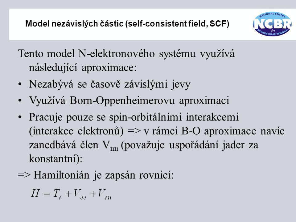 Model nezávislých částic (self-consistent field, SCF) Tento model N-elektronového systému využívá následující aproximace: Nezabývá se časově závislými