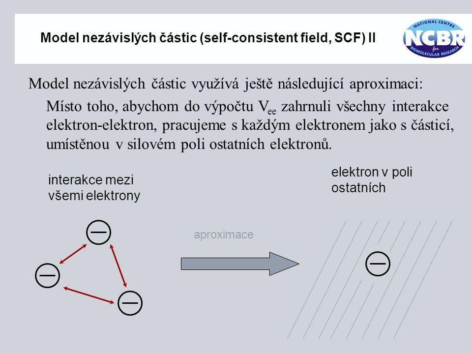 Model nezávislých částic (self-consistent field, SCF) II Model nezávislých částic využívá ještě následující aproximaci: Místo toho, abychom do výpočtu
