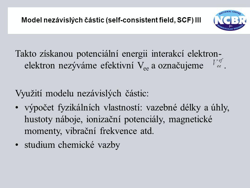Model nezávislých částic (self-consistent field, SCF) III Takto získanou potenciální energii interakcí elektron- elektron nezýváme efektivní V ee a oz