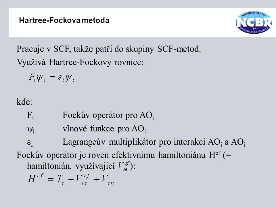 Hartree-Fockova metoda Pracuje v SCF, takže patří do skupiny SCF-metod. Využívá Hartree-Fockovy rovnice: kde: F i Fockův operátor pro AO i  i vlnové
