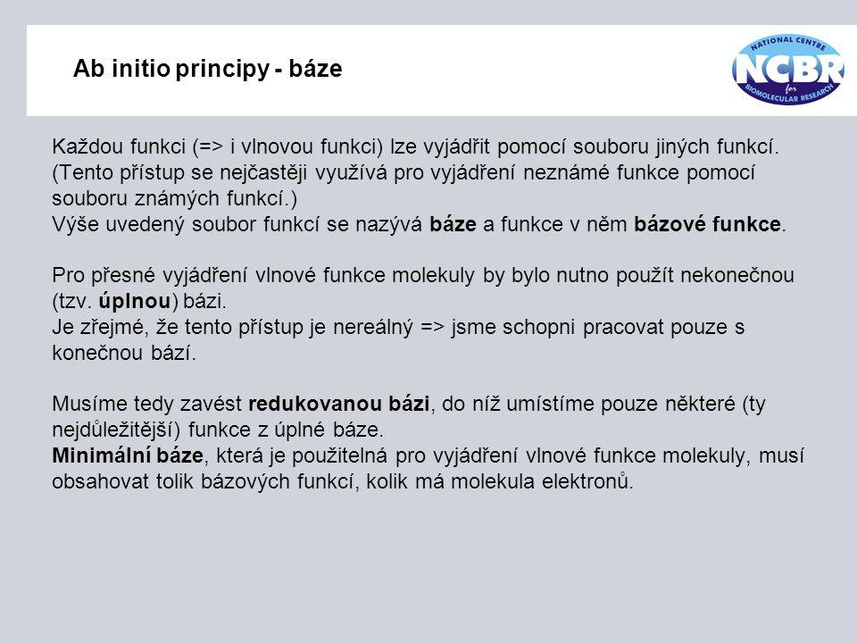 Ab initio principy - báze Každou funkci (=> i vlnovou funkci) lze vyjádřit pomocí souboru jiných funkcí. (Tento přístup se nejčastěji využívá pro vyjá
