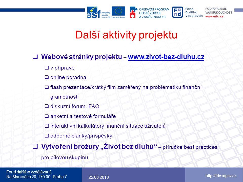 Fond dalšího vzdělávání, Na Maninách 20, 170 00 Praha 7 http://fdv.mpsv.cz Další aktivity projektu  Webové stránky projektu – www.zivot-bez-dluhu.cz