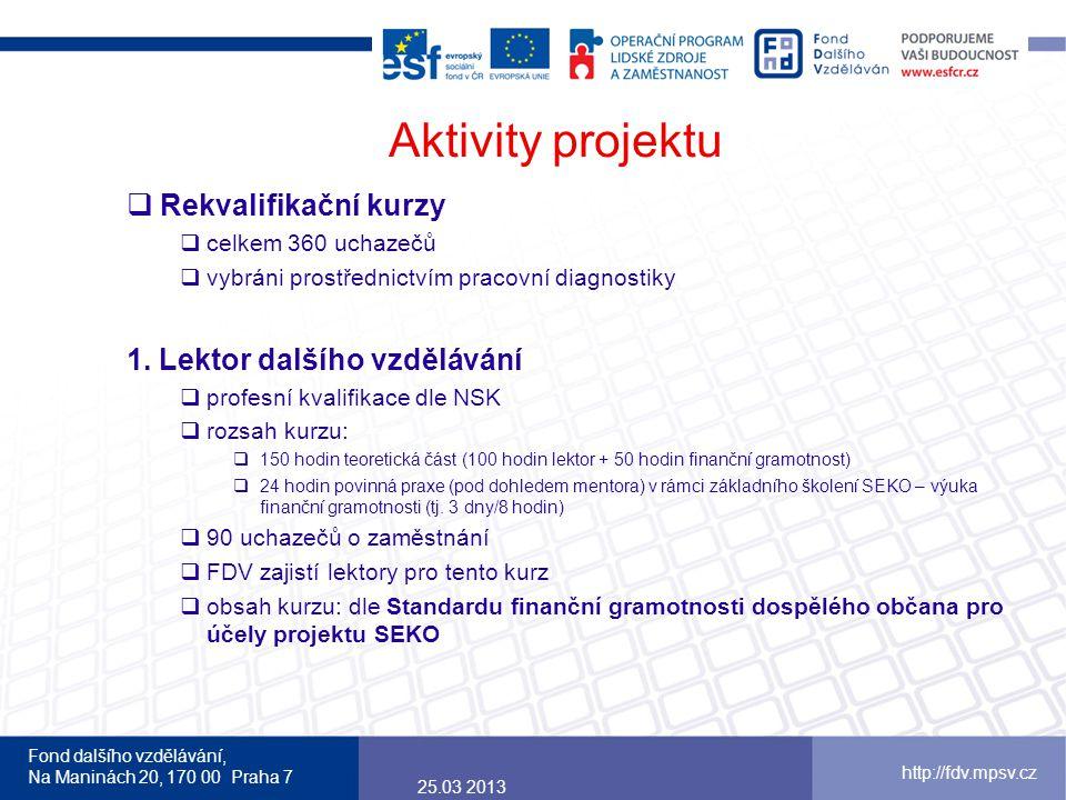 Fond dalšího vzdělávání, Na Maninách 20, 170 00 Praha 7 http://fdv.mpsv.cz Aktivity projektu  Rekvalifikační kurzy  celkem 360 uchazečů  vybráni prostřednictvím pracovní diagnostiky 1.