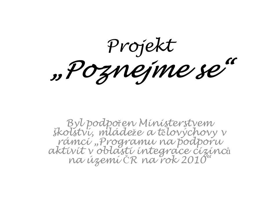 """Projekt """"Poznejme se Byl podpo ř en Ministerstvem školství, mláde ž e a t ě lovýchovy v rámci """"Programu na podporu aktivit v oblasti integrace cizinc ů na území Č R na rok 2010"""