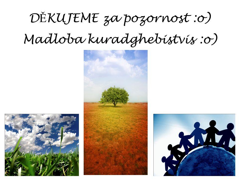 D Ě KUJEME za pozornost :o) Madloba kuradghebistvis :o)
