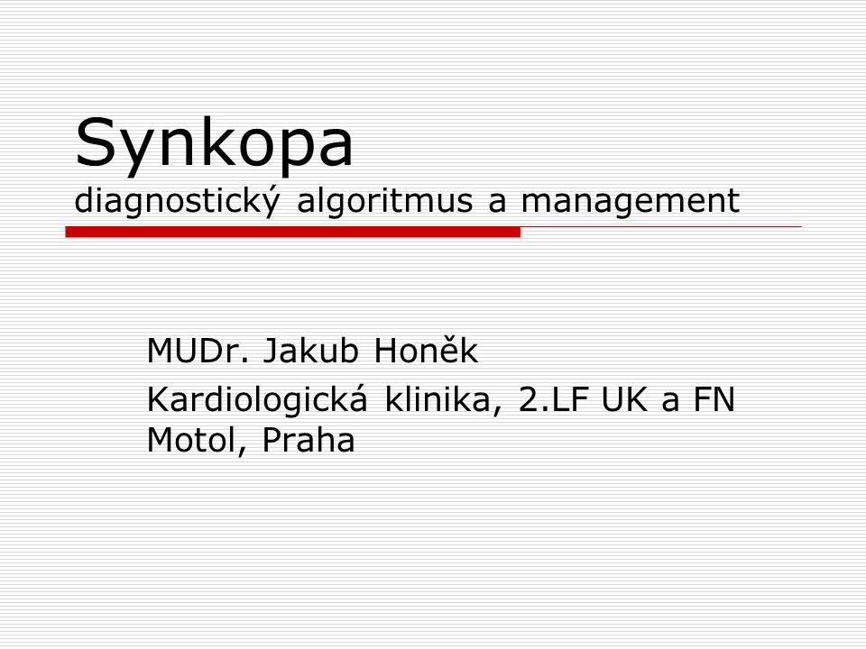 Synkopa diagnostický algoritmus a management MUDr. Jakub Honěk Kardiologická klinika, 2.LF UK a FN Motol, Praha