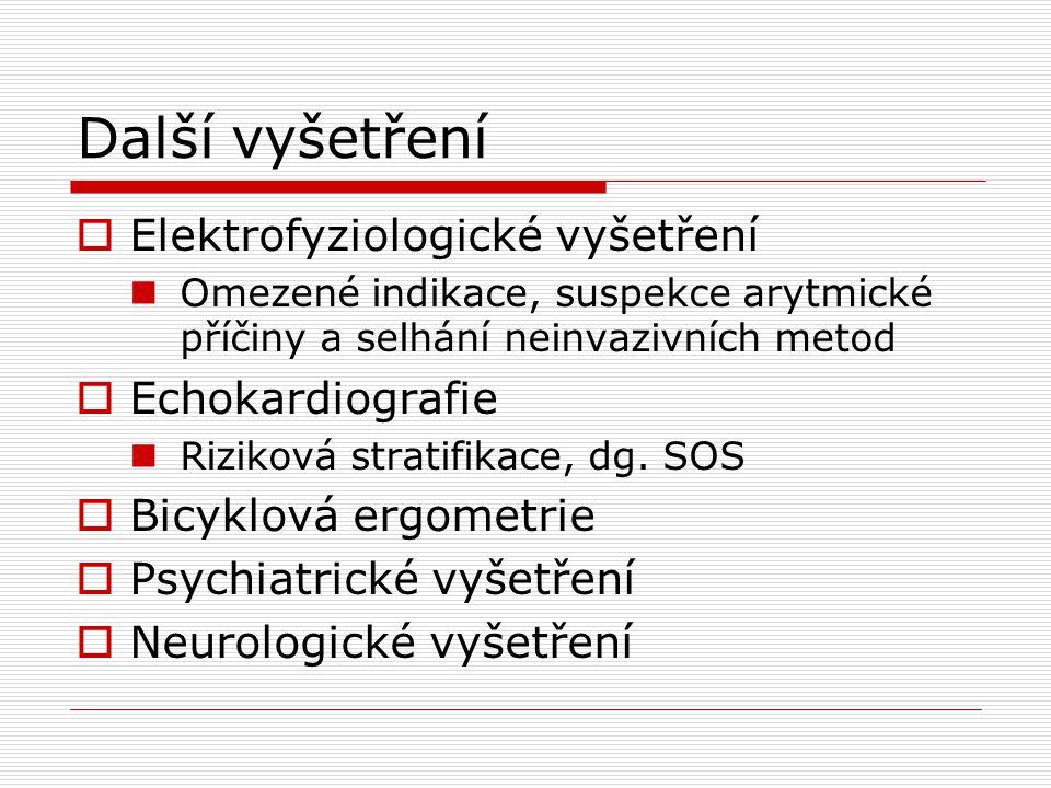 Další vyšetření  Elektrofyziologické vyšetření Omezené indikace, suspekce arytmické příčiny a selhání neinvazivních metod  Echokardiografie Riziková