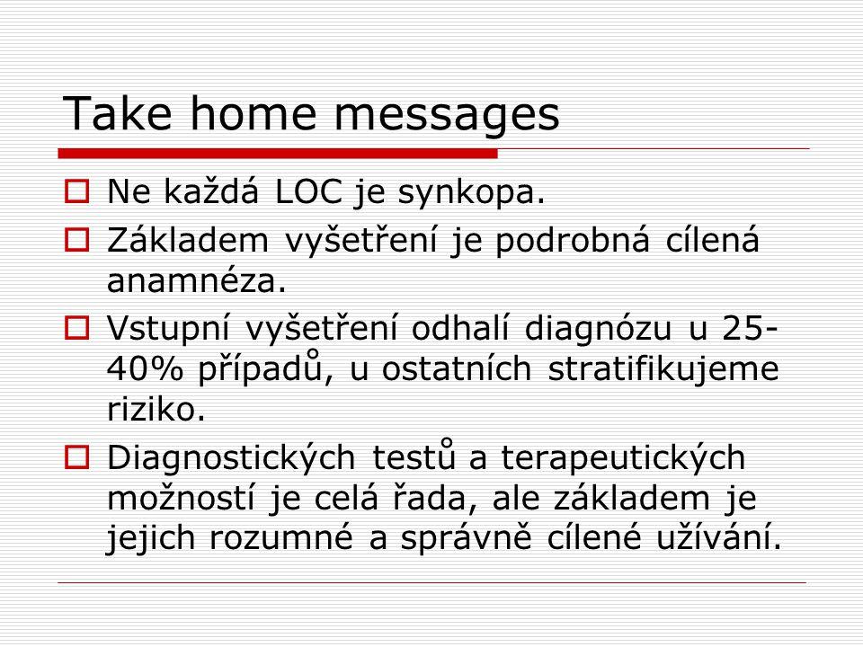 Take home messages  Ne každá LOC je synkopa.  Základem vyšetření je podrobná cílená anamnéza.  Vstupní vyšetření odhalí diagnózu u 25- 40% případů,