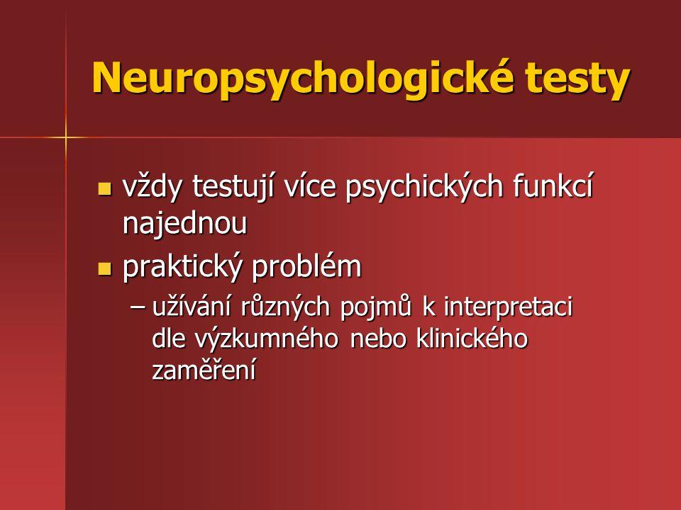 Neuropsychologické testy vždy testují více psychických funkcí najednou vždy testují více psychických funkcí najednou praktický problém praktický probl