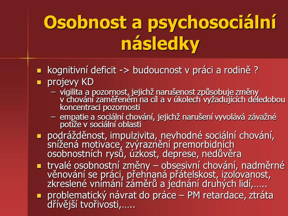 Osobnost a psychosociální následky kognitivní deficit -> budoucnost v práci a rodině ? kognitivní deficit -> budoucnost v práci a rodině ? projevy KD