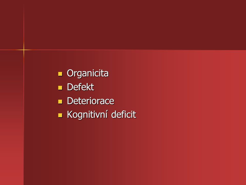 Organicita Organicita Defekt Defekt Deteriorace Deteriorace Kognitivní deficit Kognitivní deficit