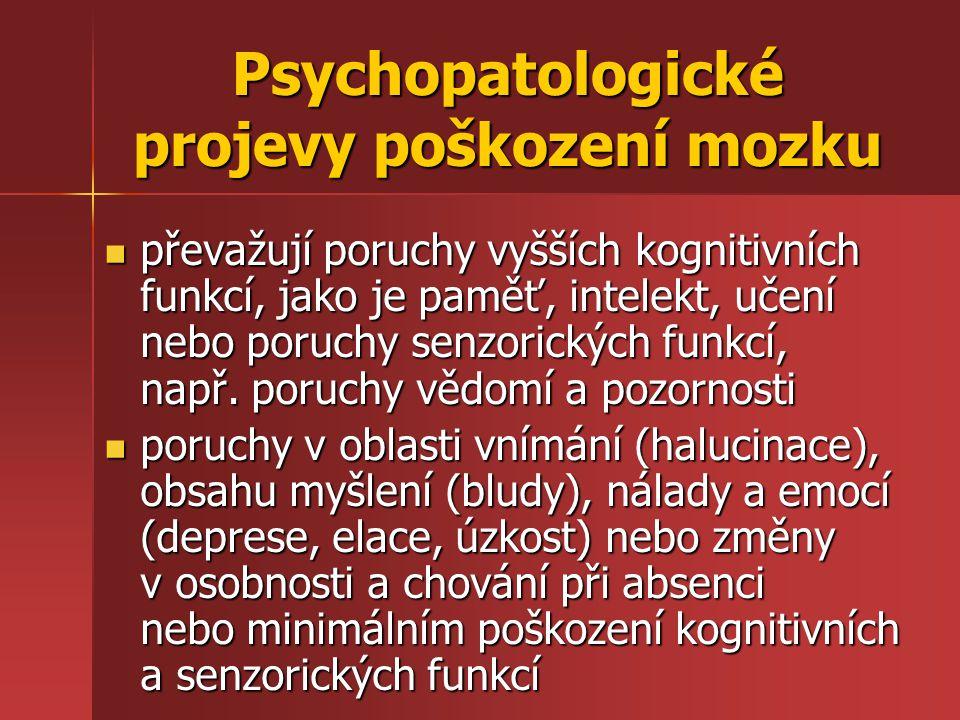 Psychopatologické projevy poškození mozku převažují poruchy vyšších kognitivních funkcí, jako je paměť, intelekt, učení nebo poruchy senzorických funk