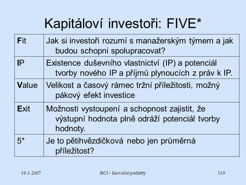 19.1.2007BCI - Inovační podněty119 Kapitáloví investoři: FIVE* FitJak si investoři rozumí s manažerským týmem a jak budou schopni spolupracovat? IPIPE