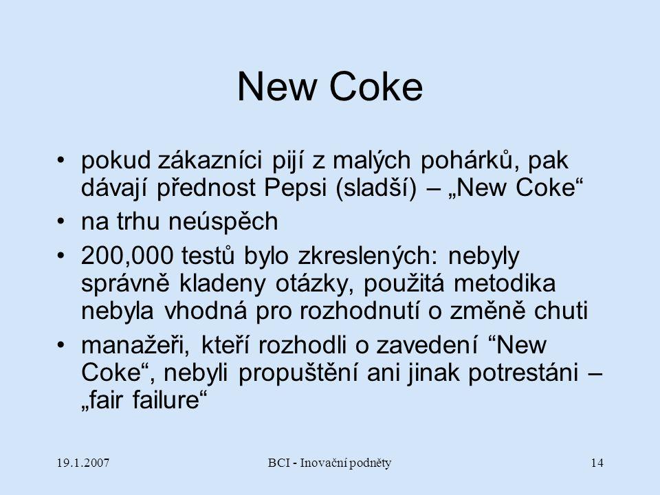 """19.1.2007BCI - Inovační podněty14 New Coke pokud zákazníci pijí z malých pohárků, pak dávají přednost Pepsi (sladší) – """"New Coke"""" na trhu neúspěch 200"""