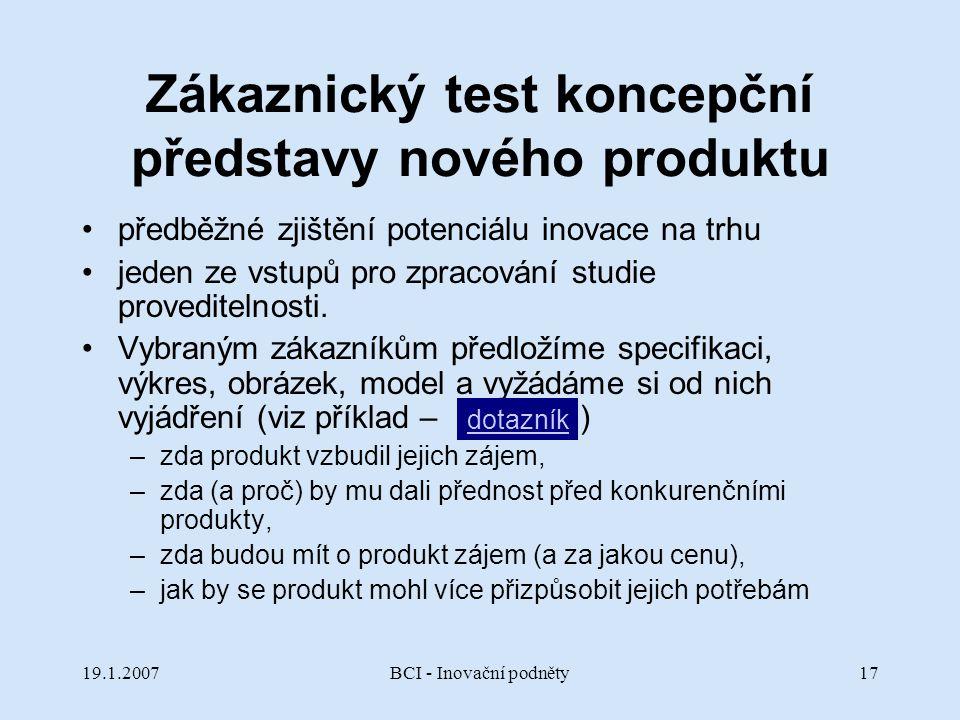 19.1.2007BCI - Inovační podněty17 Zákaznický test koncepční představy nového produktu předběžné zjištění potenciálu inovace na trhu jeden ze vstupů pr