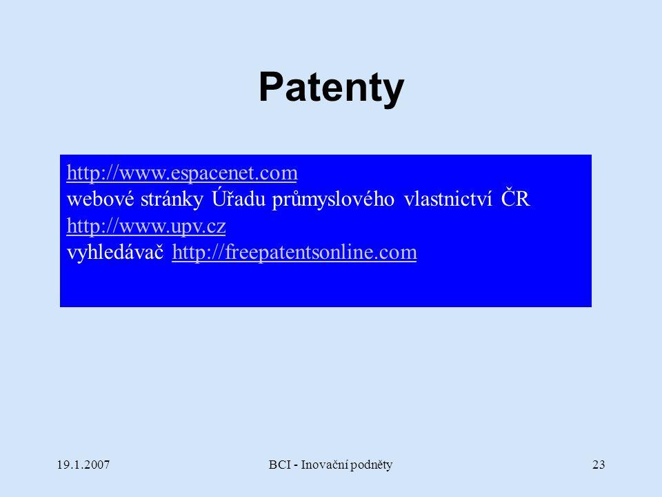 19.1.2007BCI - Inovační podněty23 Patenty http://www.espacenet.com webové stránky Úřadu průmyslového vlastnictví ČR http://www.upv.cz http://www.upv.c