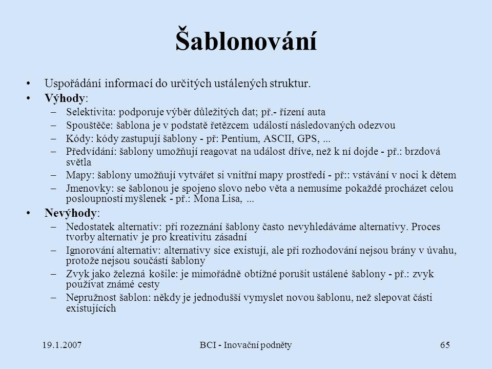 19.1.2007BCI - Inovační podněty65 Šablonování Uspořádání informací do určitých ustálených struktur. Výhody: –Selektivita: podporuje výběr důležitých d