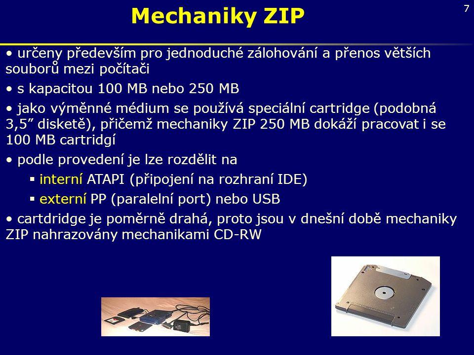 7 Mechaniky ZIP určeny především pro jednoduché zálohování a přenos větších souborů mezi počítači s kapacitou 100 MB nebo 250 MB jako výměnné médium s