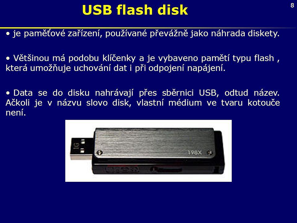 8 USB flash disk je paměťové zařízení, používané převážně jako náhrada diskety. Většinou má podobu klíčenky a je vybaveno pamětí typu flash, která umo