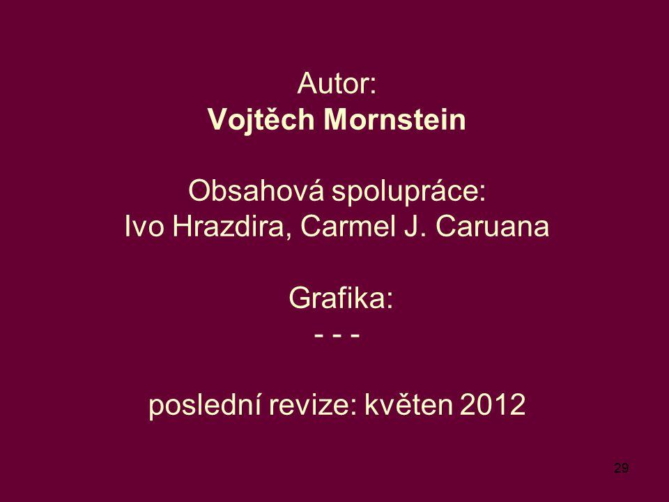 29 Autor: Vojtěch Mornstein Obsahová spolupráce: Ivo Hrazdira, Carmel J. Caruana Grafika: - - - poslední revize: květen 2012
