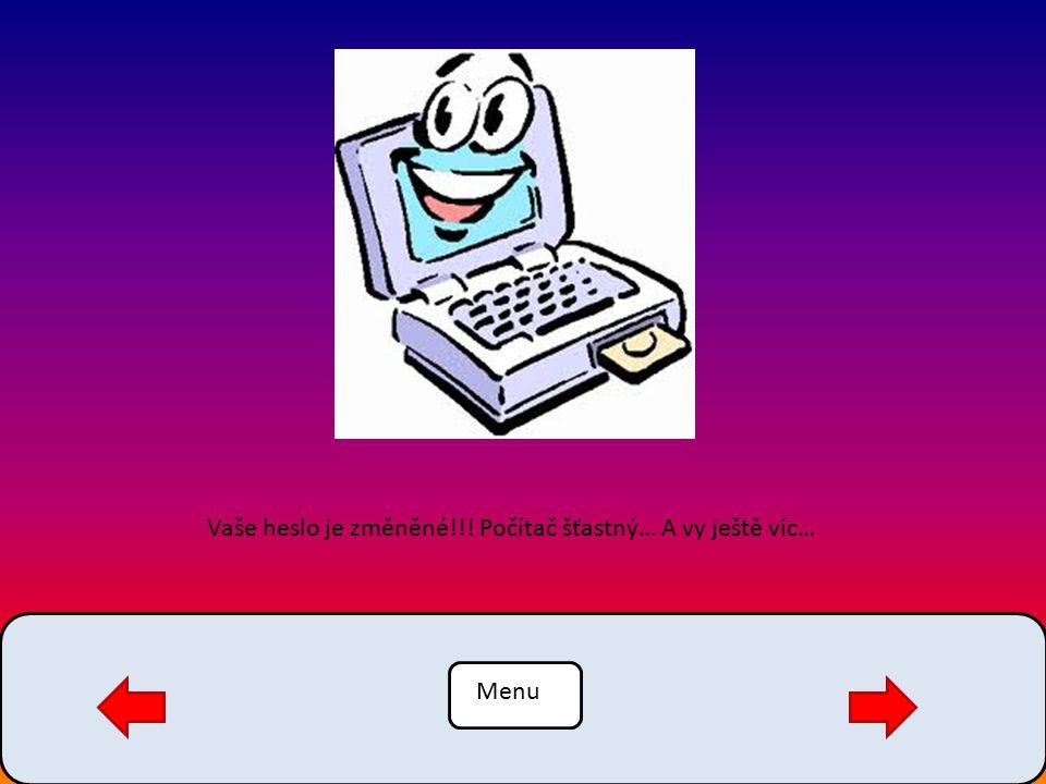 Menu Vaše heslo je změněné!!! Počítač šťastný… A vy ještě víc…