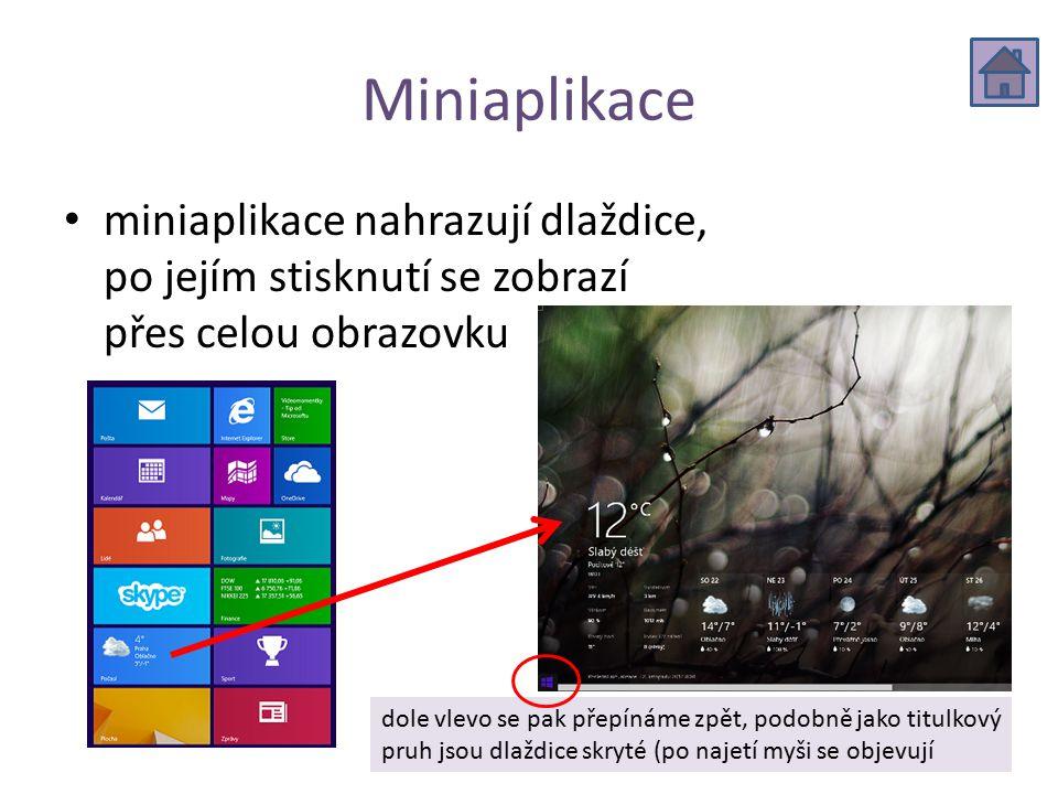 Miniaplikace miniaplikace nahrazují dlaždice, po jejím stisknutí se zobrazí přes celou obrazovku dole vlevo se pak přepínáme zpět, podobně jako titulkový pruh jsou dlaždice skryté (po najetí myši se objevují