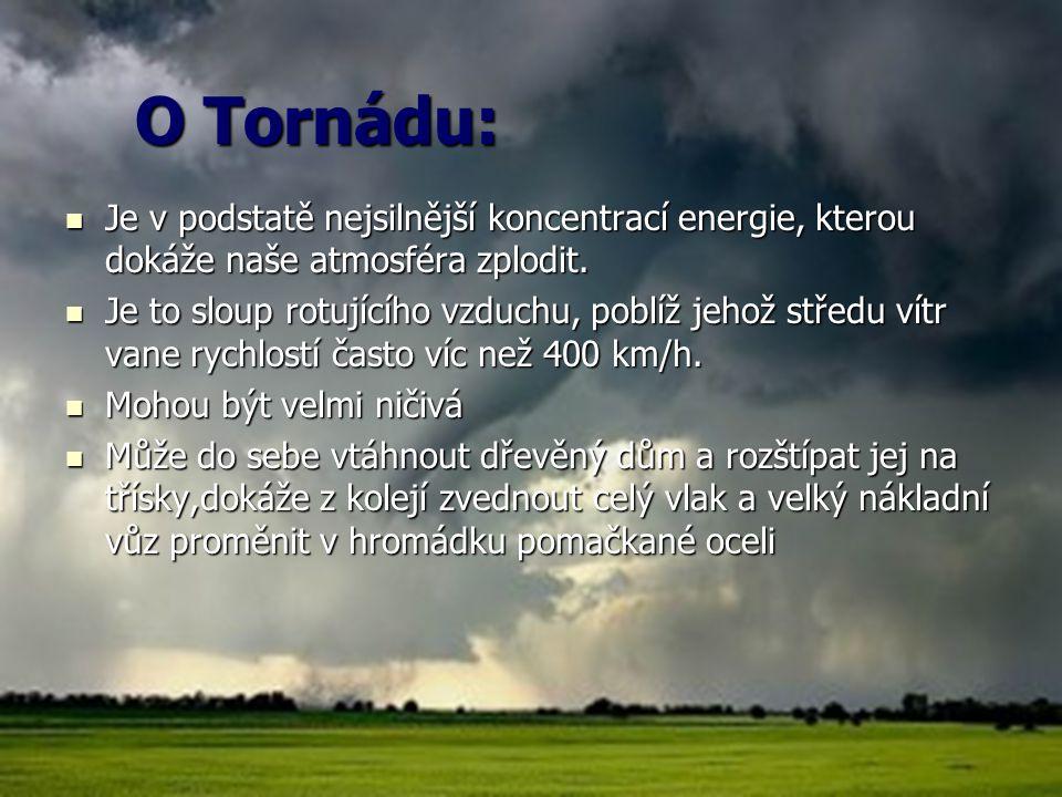 O Tornádu: Je v podstatě nejsilnější koncentrací energie, kterou dokáže naše atmosféra zplodit. Je v podstatě nejsilnější koncentrací energie, kterou