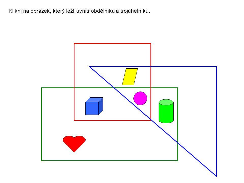 Klikni na obrázek, který leží uvnitř obdélníku a trojúhelníku.