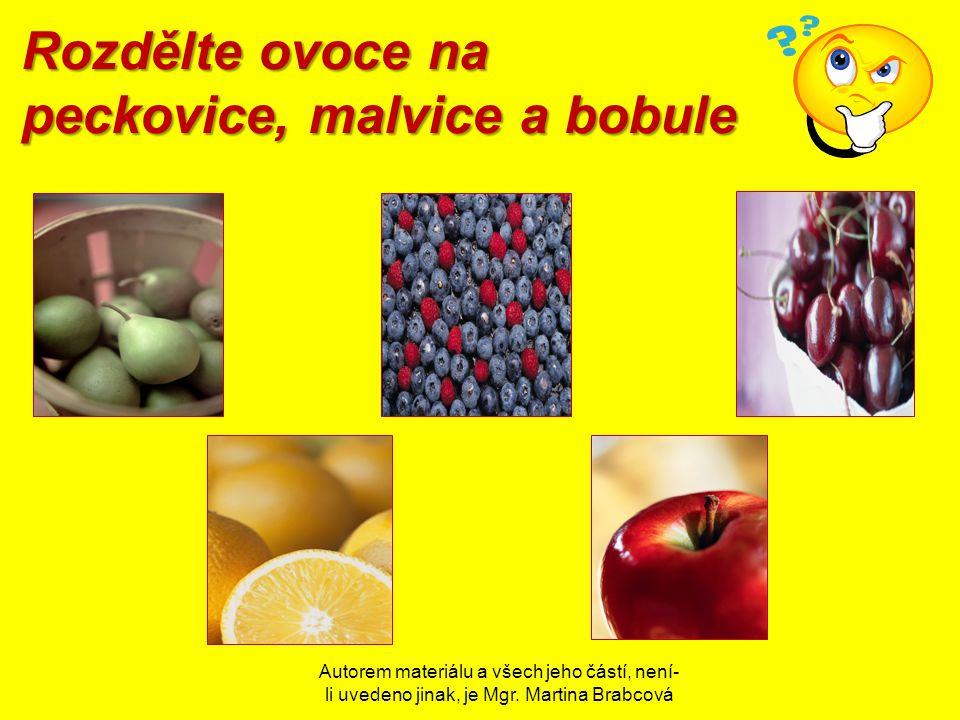 Autorem materiálu a všech jeho částí, není- li uvedeno jinak, je Mgr. Martina Brabcová Rozdělte ovoce na peckovice, malvice a bobule
