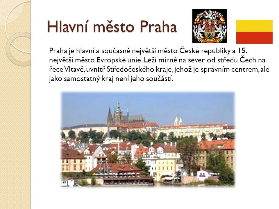 Hlavní město Praha Praha je hlavní a současně největší město České republiky a 15. největší město Evropské unie. Leží mírně na sever od středu Čech na