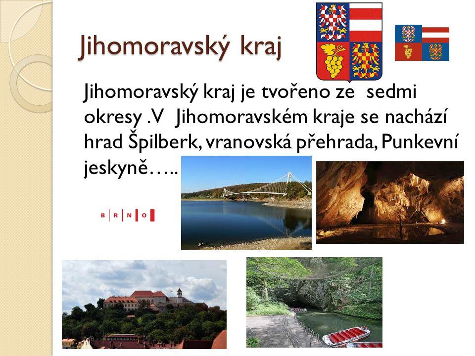 Jihomoravský kraj Jihomoravský kraj je tvořeno ze sedmi okresy.V Jihomoravském kraje se nachází hrad Špilberk, vranovská přehrada, Punkevní jeskyně…..