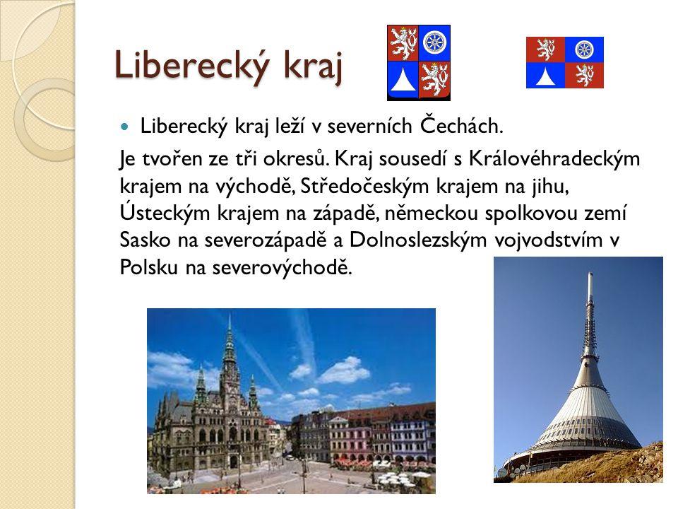 Liberecký kraj Liberecký kraj leží v severních Čechách. Je tvořen ze tři okresů. Kraj sousedí s Královéhradeckým krajem na východě, Středočeským kraje