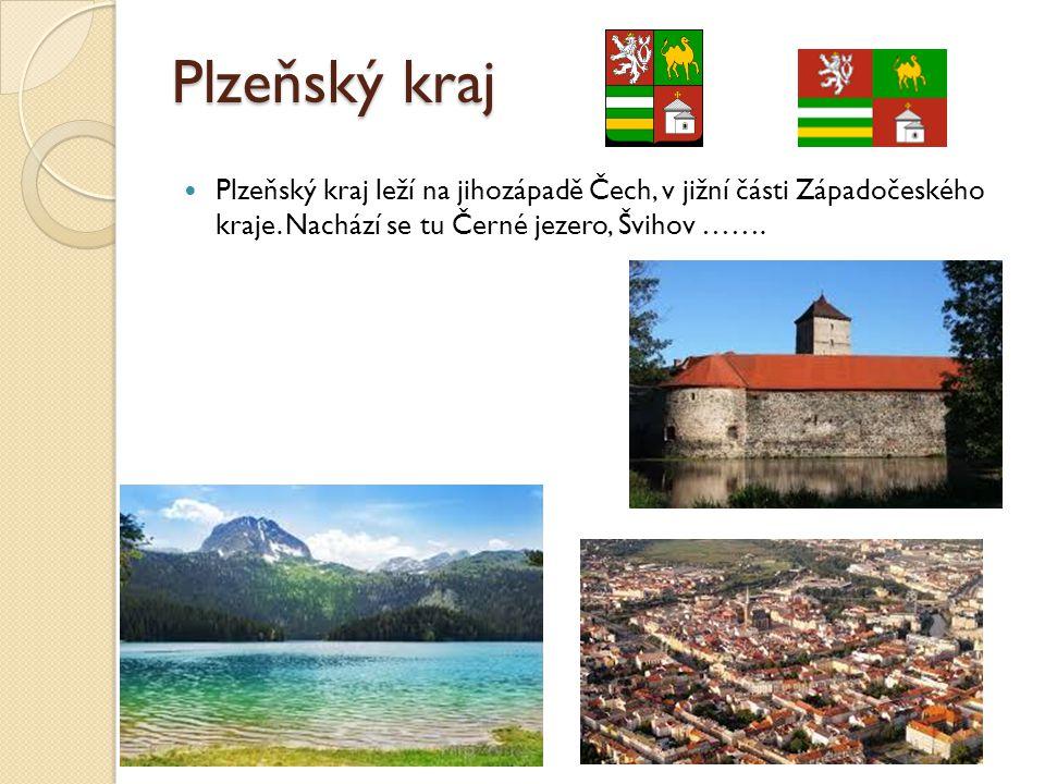 Plzeňský kraj Plzeňský kraj leží na jihozápadě Čech, v jižní části Západočeského kraje. Nachází se tu Černé jezero, Švihov …….