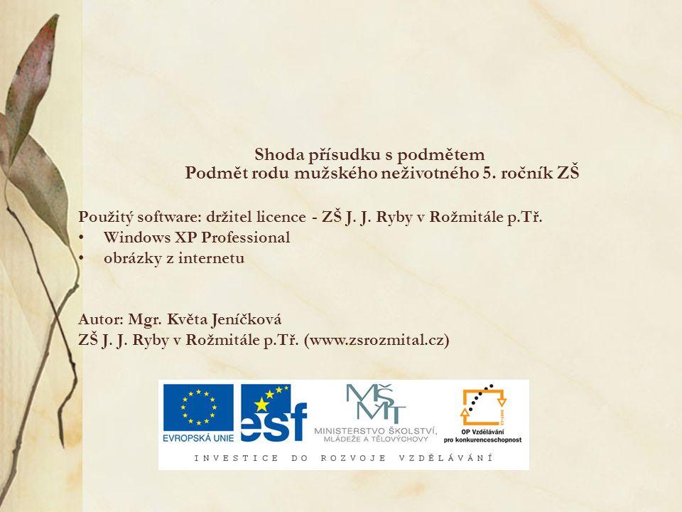 Shoda přísudku s podmětem Podmět rodu mužského neživotného 5. ročník ZŠ Použitý software: držitel licence - ZŠ J. J. Ryby v Rožmitále p.Tř. Windows XP