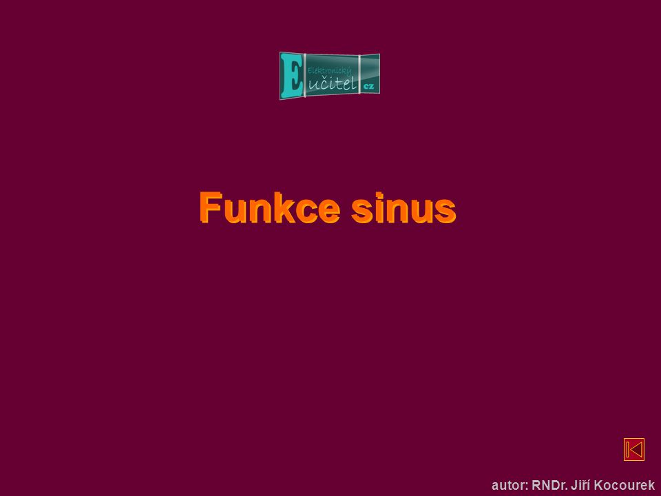 Funkce sinus autor: RNDr. Jiří Kocourek