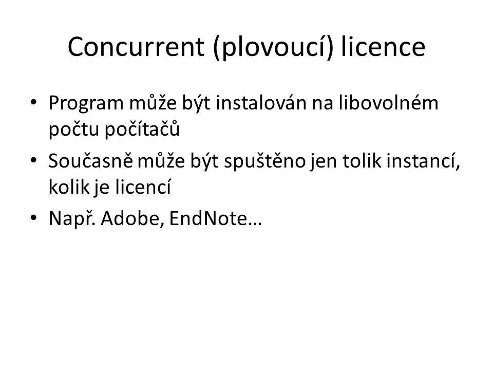 Concurrent (plovoucí) licence Program může být instalován na libovolném počtu počítačů Současně může být spuštěno jen tolik instancí, kolik je licencí Např.