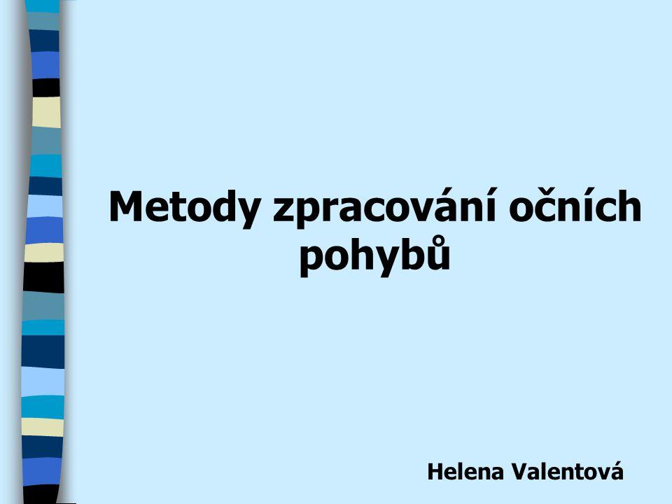 Metody zpracování očních pohybů Helena Valentová