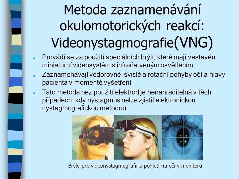 Metoda zaznamenávání okulomotorických reakcí: Videonystagmografie (VNG) l Provádí se za použití speciálních brýlí, které mají vestavěn miniaturní vide
