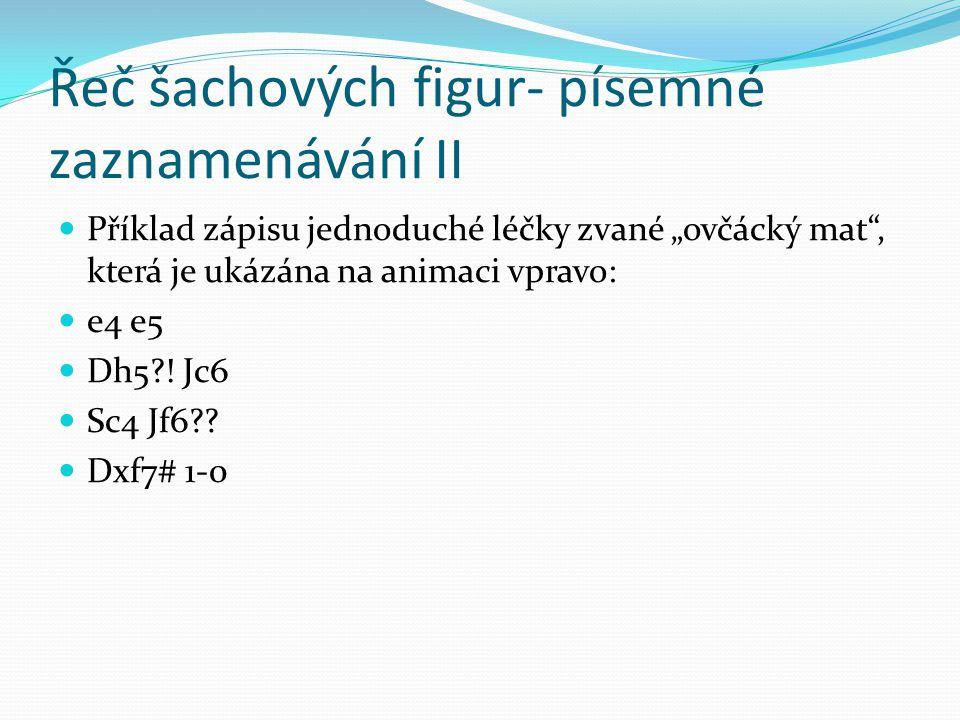 """Řeč šachových figur- písemné zaznamenávání II Příklad zápisu jednoduché léčky zvané """"ovčácký mat"""", která je ukázána na animaci vpravo: e4 e5 Dh5?! Jc6"""